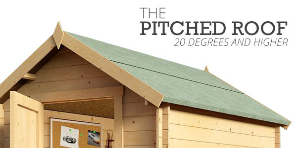 The pitched roof 20 degrees and higher with apex shed